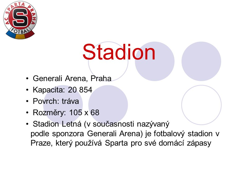 Stadion Generali Arena, Praha Kapacita: 20 854 Povrch: tráva