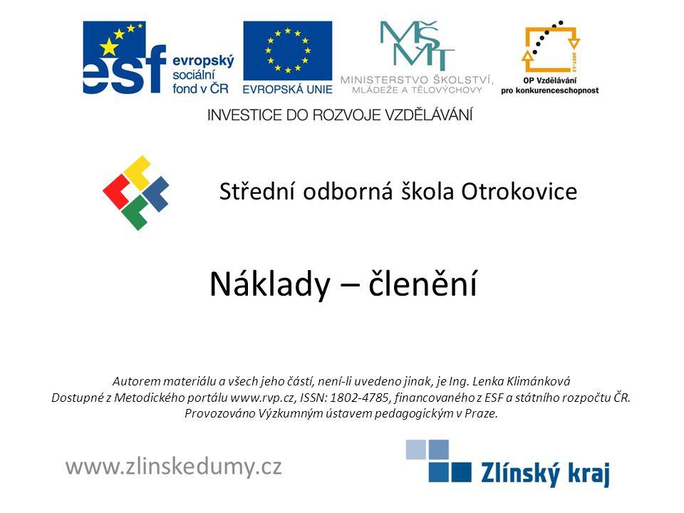 Náklady – členění Střední odborná škola Otrokovice www.zlinskedumy.cz