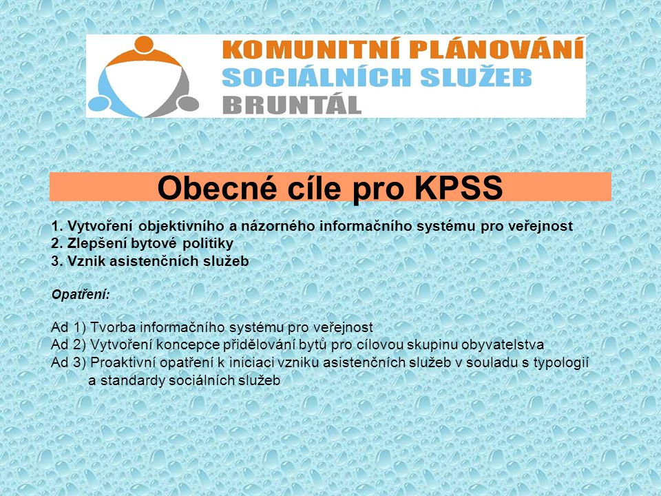Obecné cíle pro KPSS 1. Vytvoření objektivního a názorného informačního systému pro veřejnost. 2. Zlepšení bytové politiky.