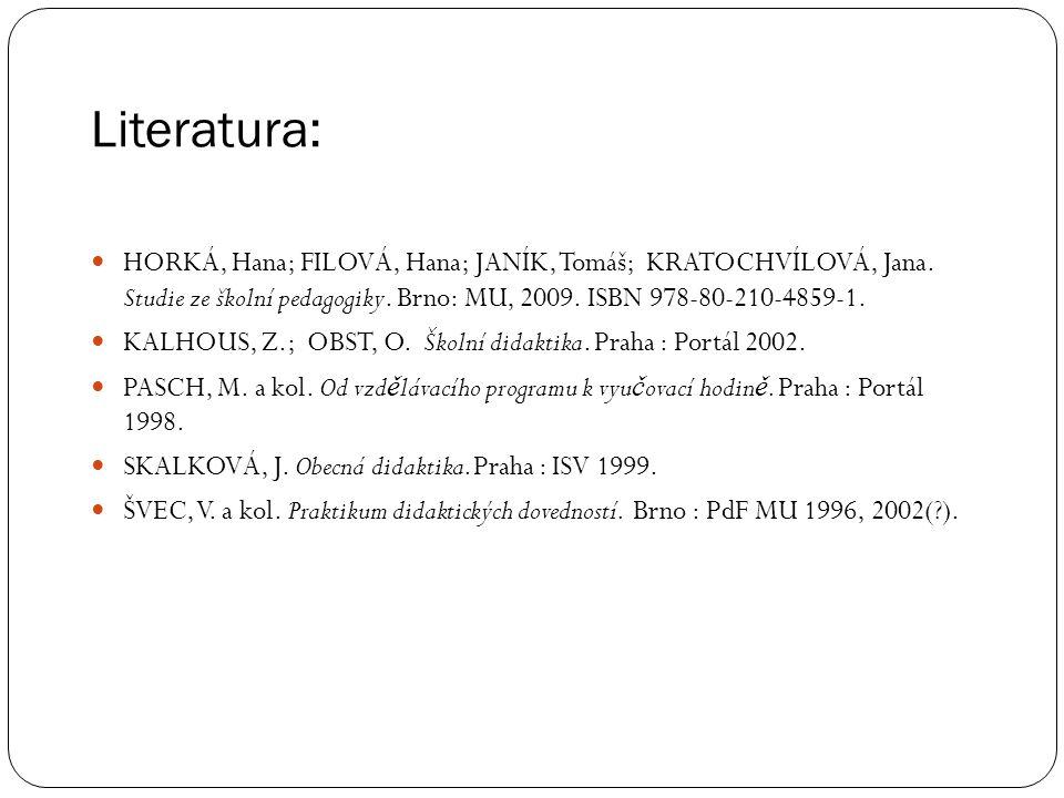 Literatura: HORKÁ, Hana; FILOVÁ, Hana; JANÍK, Tomáš; KRATOCHVÍLOVÁ, Jana. Studie ze školní pedagogiky. Brno: MU, 2009. ISBN 978-80-210-4859-1.