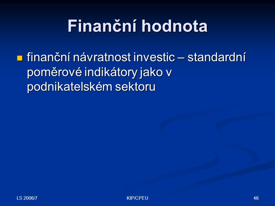 Finanční hodnota finanční návratnost investic – standardní poměrové indikátory jako v podnikatelském sektoru.