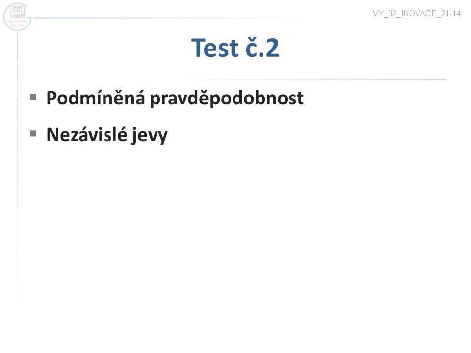 VY_32_INOVACE_21-14 Test č.2 Podmíněná pravděpodobnost Nezávislé jevy