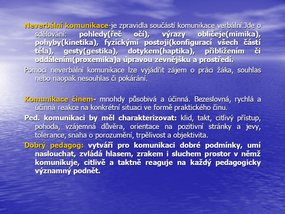 Neverbální komunikace-je zpravidla součástí komunikace verbální