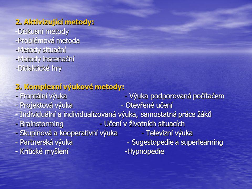 2. Aktivizující metody: -Diskusní metody. -Problémová metoda. -Metody situační. -Metody inscenační.