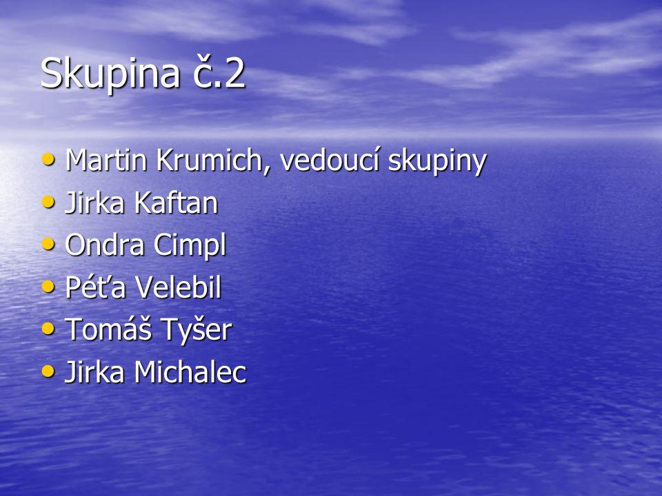 Skupina č.2 Martin Krumich, vedoucí skupiny Jirka Kaftan Ondra Cimpl