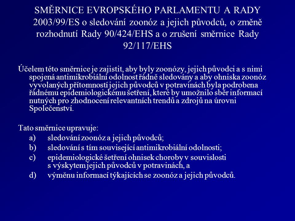 SMĚRNICE EVROPSKÉHO PARLAMENTU A RADY 2003/99/ES o sledování zoonóz a jejich původců, o změně rozhodnutí Rady 90/424/EHS a o zrušení směrnice Rady 92/117/EHS
