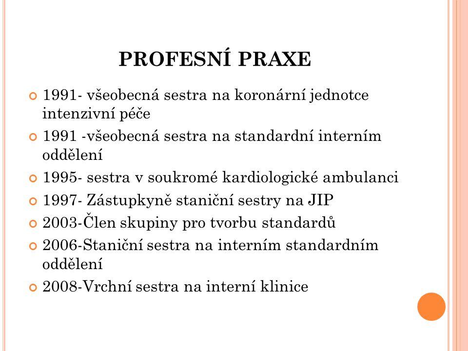 PROFESNÍ PRAXE 1991- všeobecná sestra na koronární jednotce intenzivní péče. 1991 -všeobecná sestra na standardní interním oddělení.