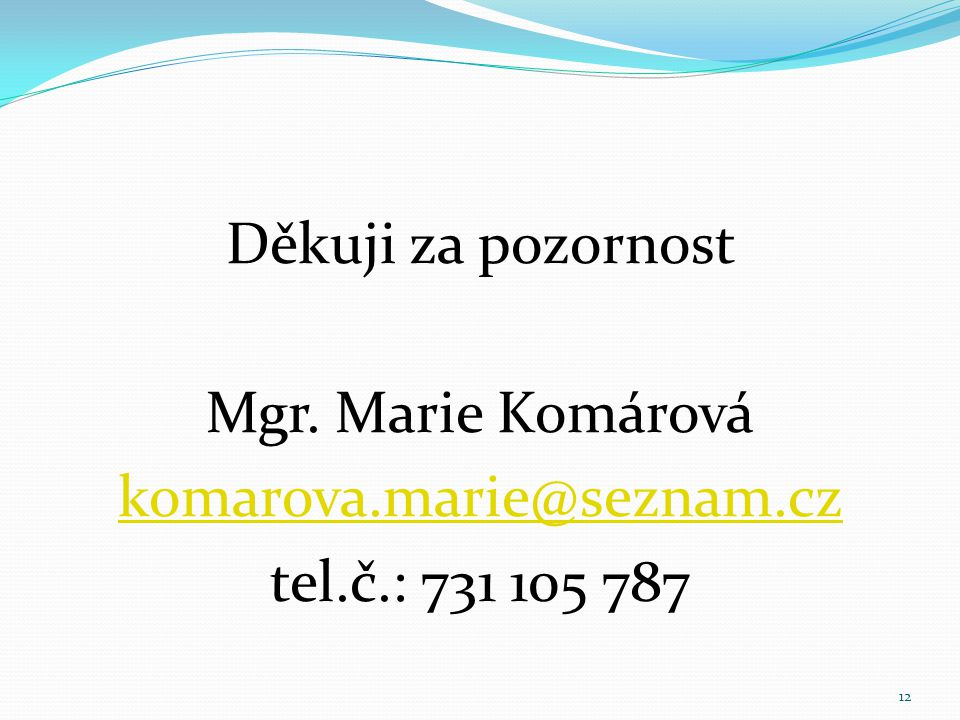 Děkuji za pozornost Mgr. Marie Komárová komarova. marie@seznam. cz tel