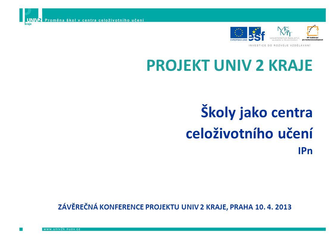 ZÁVĚREČNÁ KONFERENCE PROJEKTU UNIV 2 KRAJE, PRAHA 10. 4. 2013