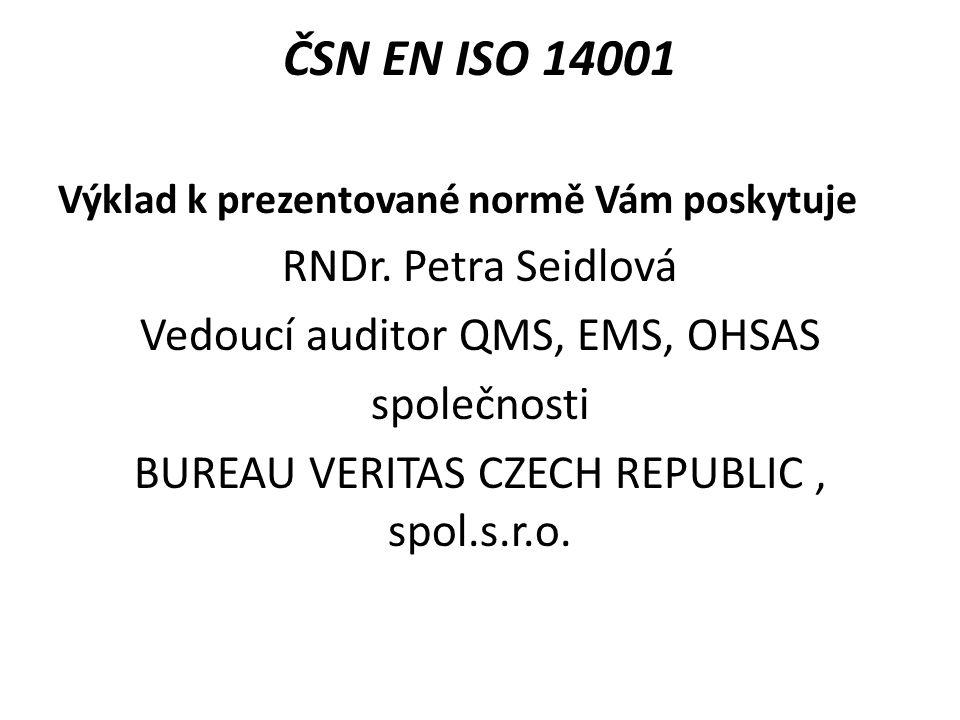 ČSN EN ISO 14001 RNDr. Petra Seidlová Vedoucí auditor QMS, EMS, OHSAS