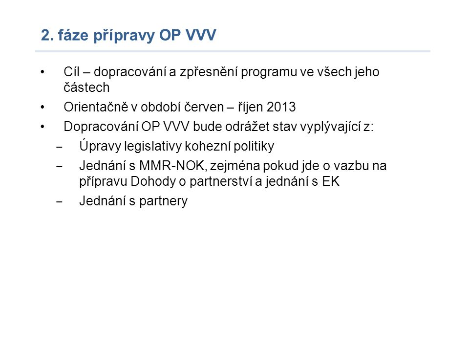2. fáze přípravy OP VVV Cíl – dopracování a zpřesnění programu ve všech jeho částech. Orientačně v období červen – říjen 2013.