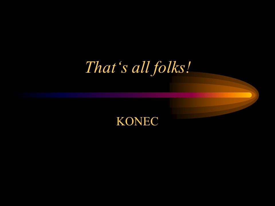 That's all folks! KONEC