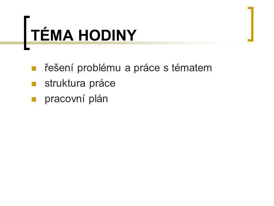 TÉMA HODINY řešení problému a práce s tématem struktura práce