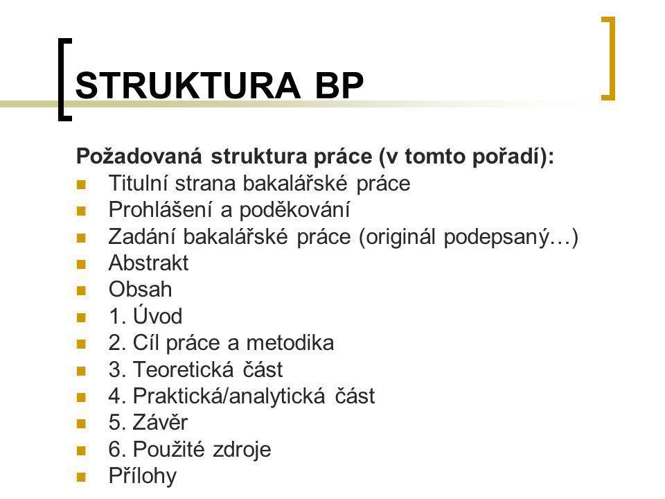 STRUKTURA BP Požadovaná struktura práce (v tomto pořadí):