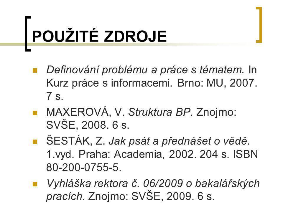 POUŽITÉ ZDROJE Definování problému a práce s tématem. In Kurz práce s informacemi. Brno: MU, 2007. 7 s.