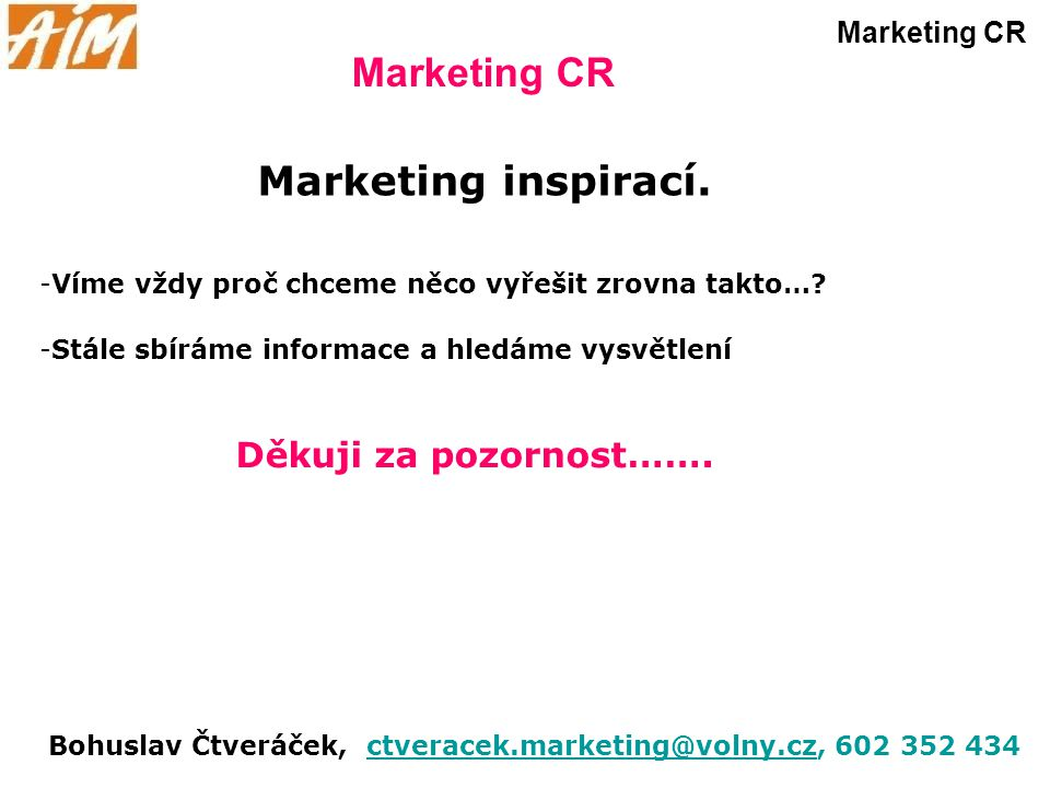 Marketing CR Marketing inspirací. Děkuji za pozornost……. Marketing CR
