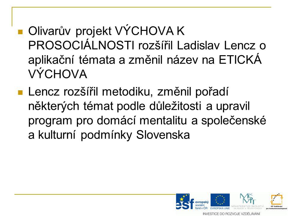 Olivarův projekt VÝCHOVA K PROSOCIÁLNOSTI rozšířil Ladislav Lencz o aplikační témata a změnil název na ETICKÁ VÝCHOVA