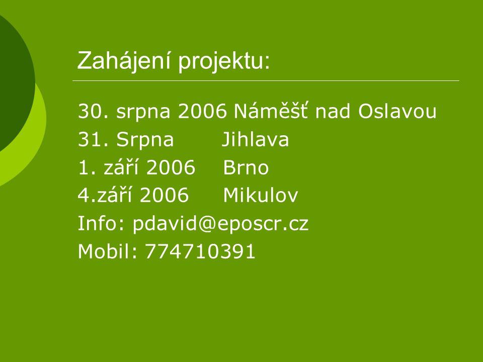 Zahájení projektu: 30. srpna 2006 Náměšť nad Oslavou 31. Srpna Jihlava