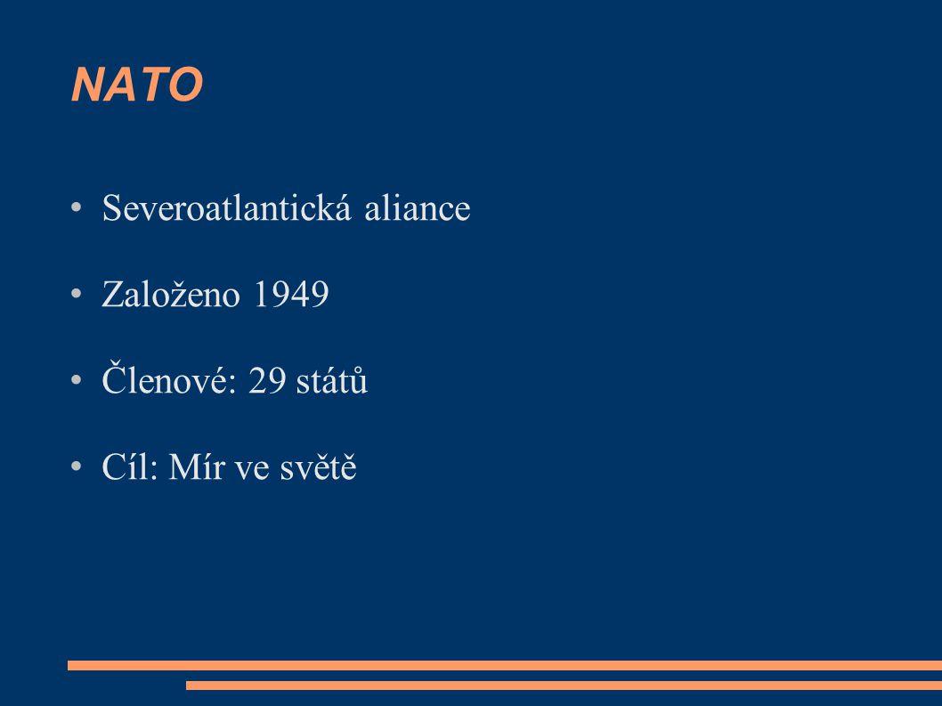 NATO Severoatlantická aliance Založeno 1949 Členové: 29 států