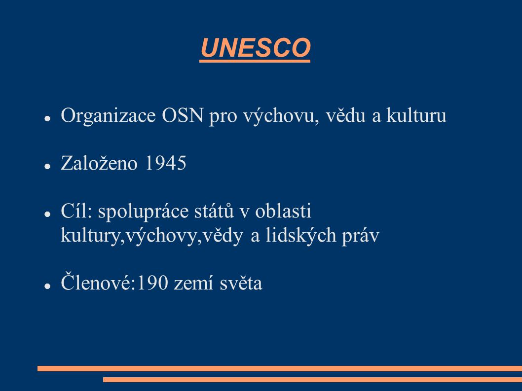 UNESCO Organizace OSN pro výchovu, vědu a kulturu Založeno 1945