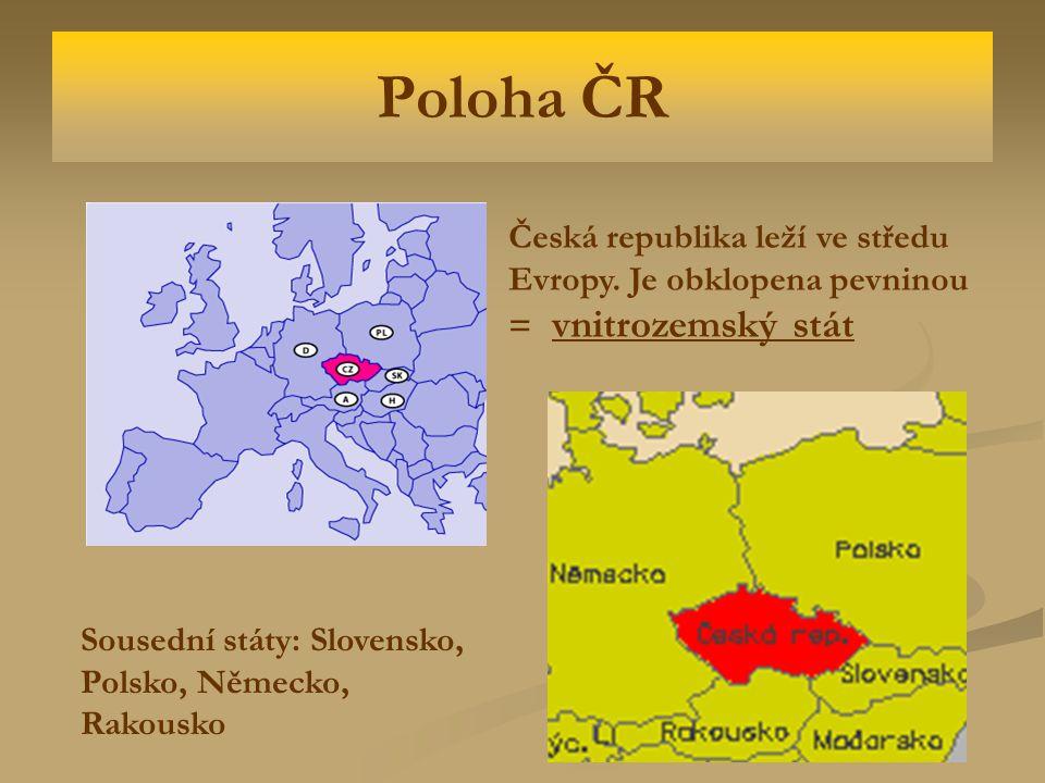 Poloha ČR Česká republika leží ve středu Evropy. Je obklopena pevninou = vnitrozemský stát.