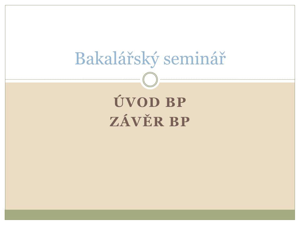 Bakalářský seminář Úvod BP Závěr BP