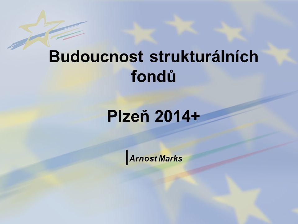 Budoucnost strukturálních fondů Plzeň 2014+ |Arnost Marks