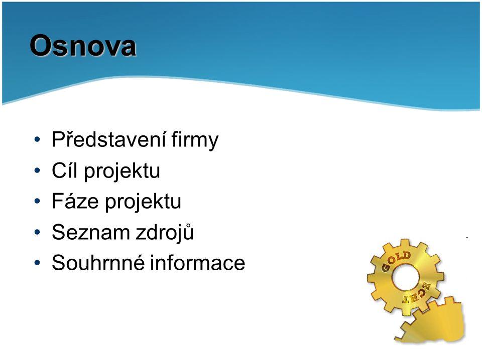 Osnova Představení firmy Cíl projektu Fáze projektu Seznam zdrojů