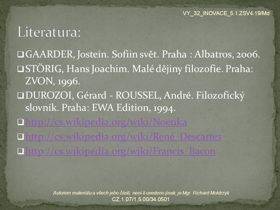 Literatura: GAARDER, Jostein. Sofiin svět. Praha : Albatros, 2006.