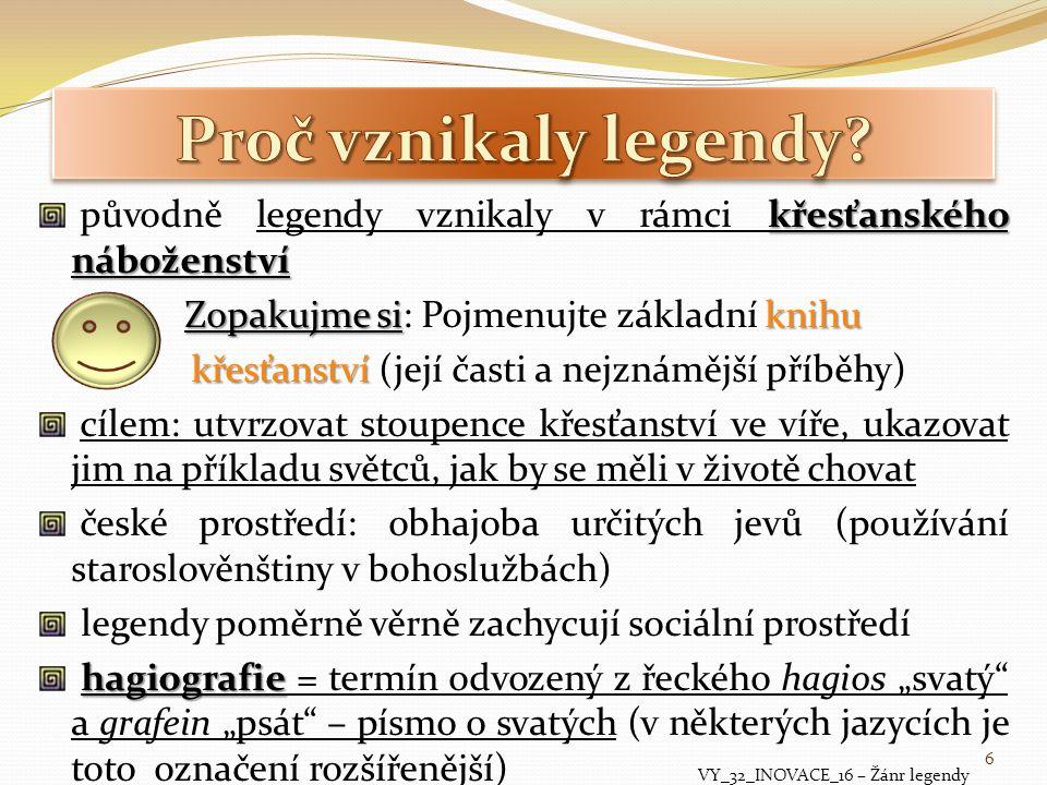Proč vznikaly legendy původně legendy vznikaly v rámci křesťanského náboženství. Zopakujme si: Pojmenujte základní knihu.