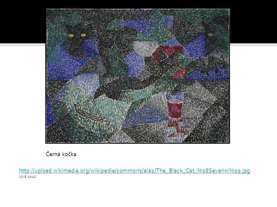 Černá kočka http://upload.wikimedia.org/wikipedia/commons/a/a2/The_Black_Cat_%28Severini%29.jpg.