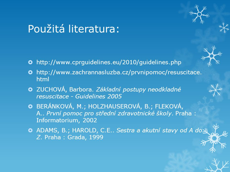 Použitá literatura: http://www.cprguidelines.eu/2010/guidelines.php