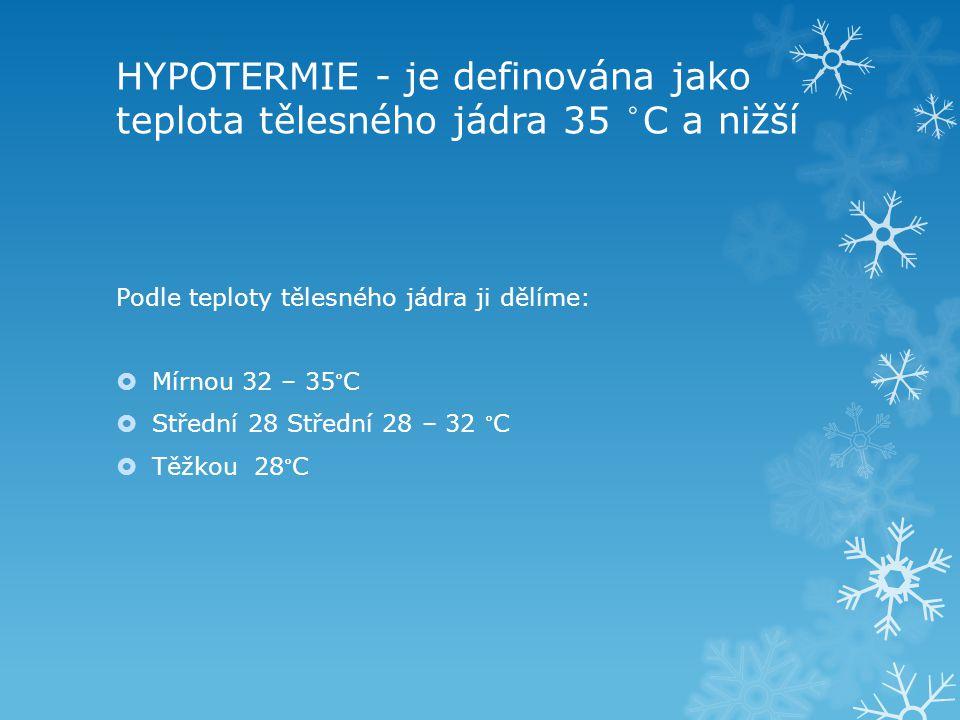 HYPOTERMIE - je definována jako teplota tělesného jádra 35 °C a nižší