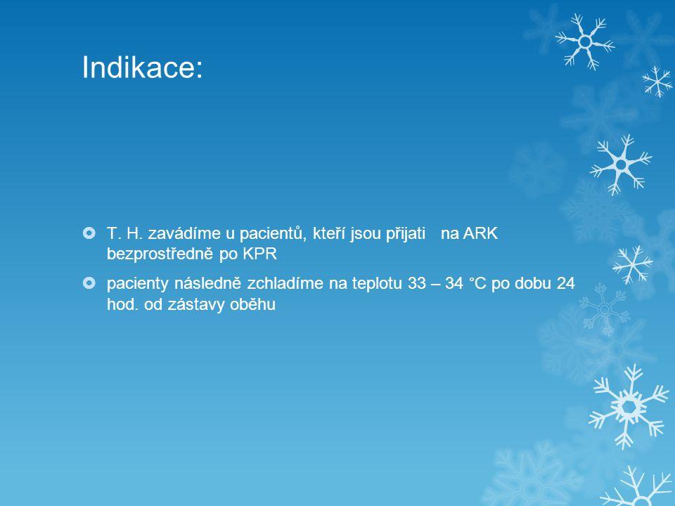 Indikace: T. H. zavádíme u pacientů, kteří jsou přijati na ARK bezprostředně po KPR.