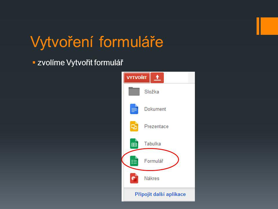 Vytvoření formuláře zvolíme Vytvořit formulář