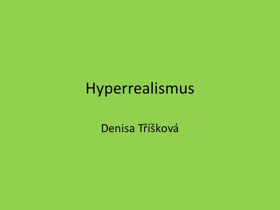 Hyperrealismus Denisa Tříšková