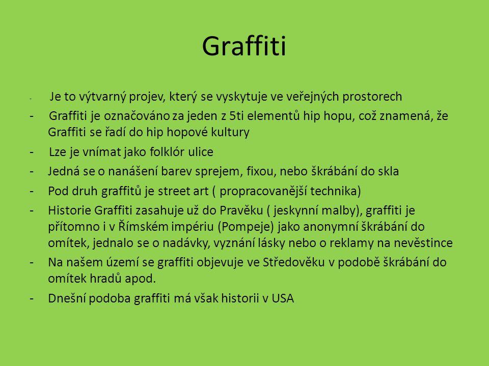 Graffiti - Je to výtvarný projev, který se vyskytuje ve veřejných prostorech.