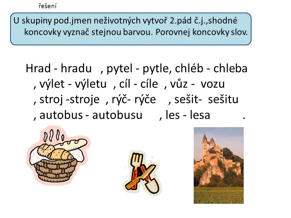 řešení U skupiny pod.jmen neživotných vytvoř 2.pád č.j.,shodné koncovky vyznač stejnou barvou. Porovnej koncovky slov.