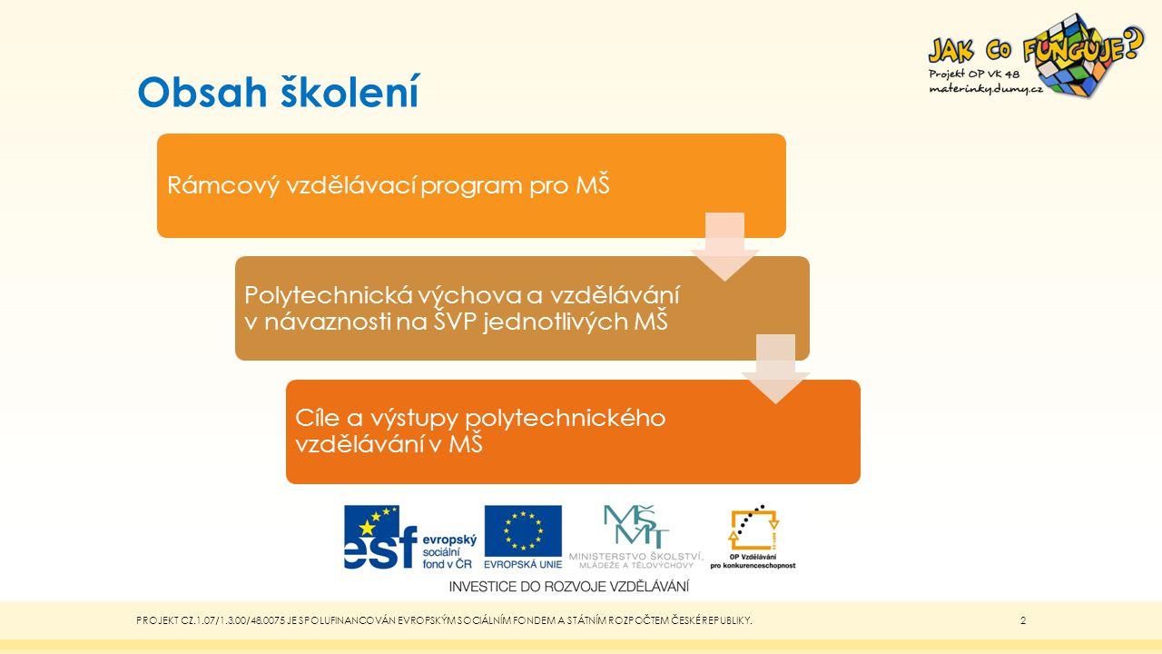 Obsah školení Rámcový vzdělávací program pro MŠ. Polytechnická výchova a vzdělávání v návaznosti na ŠVP jednotlivých MŠ.