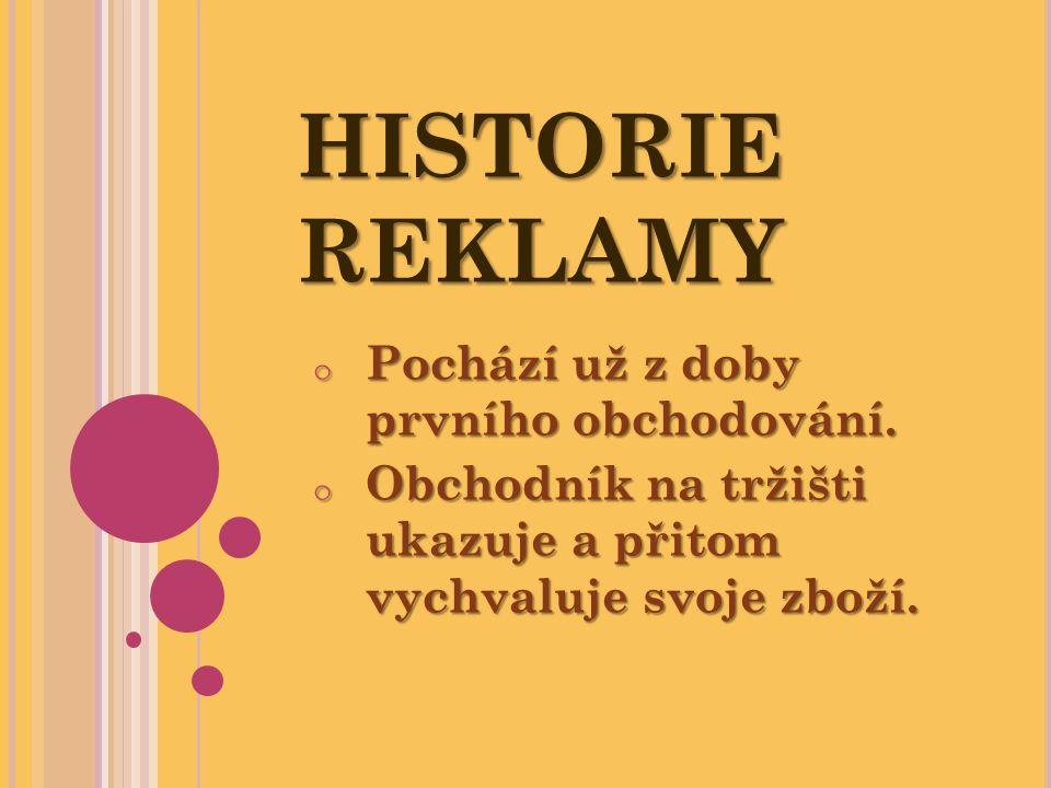 HISTORIE REKLAMY Pochází už z doby prvního obchodování.