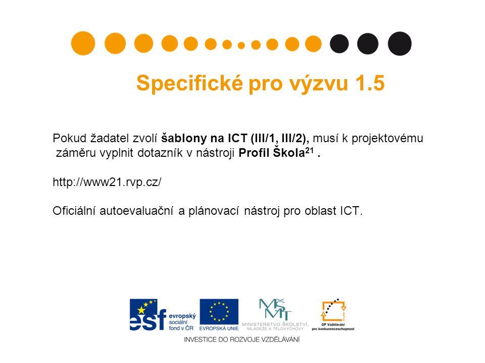 Specifické pro výzvu 1.5 Pokud žadatel zvolí šablony na ICT (III/1, III/2), musí k projektovému. záměru vyplnit dotazník v nástroji Profil Škola21 .