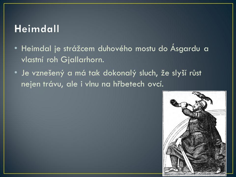 Heimdall Heimdal je strážcem duhového mostu do Ásgardu a vlastní roh Gjallarhorn.