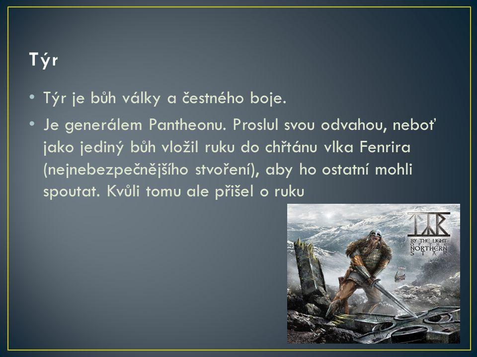 Týr Týr je bůh války a čestného boje.