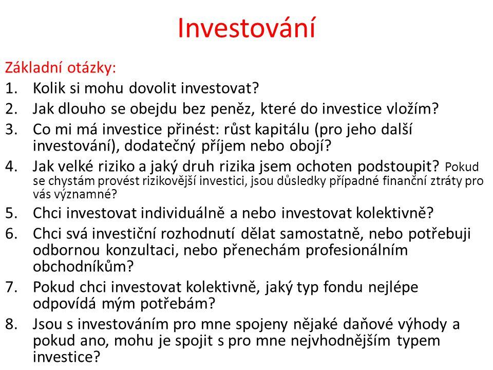 Investování Základní otázky: Kolik si mohu dovolit investovat