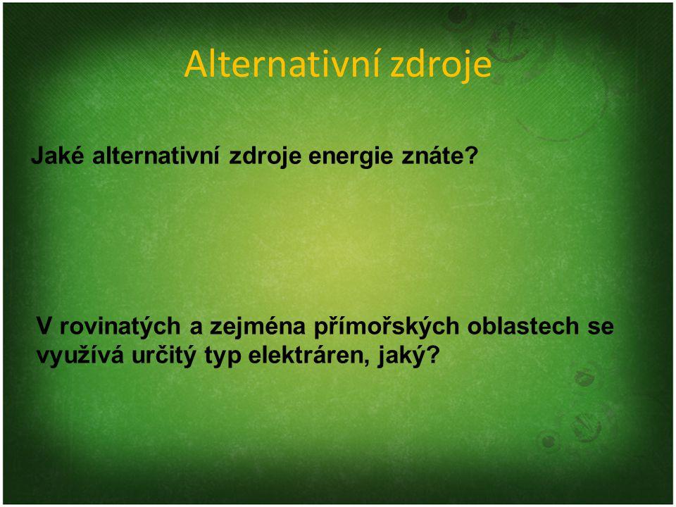 Alternativní zdroje Jaké alternativní zdroje energie znáte