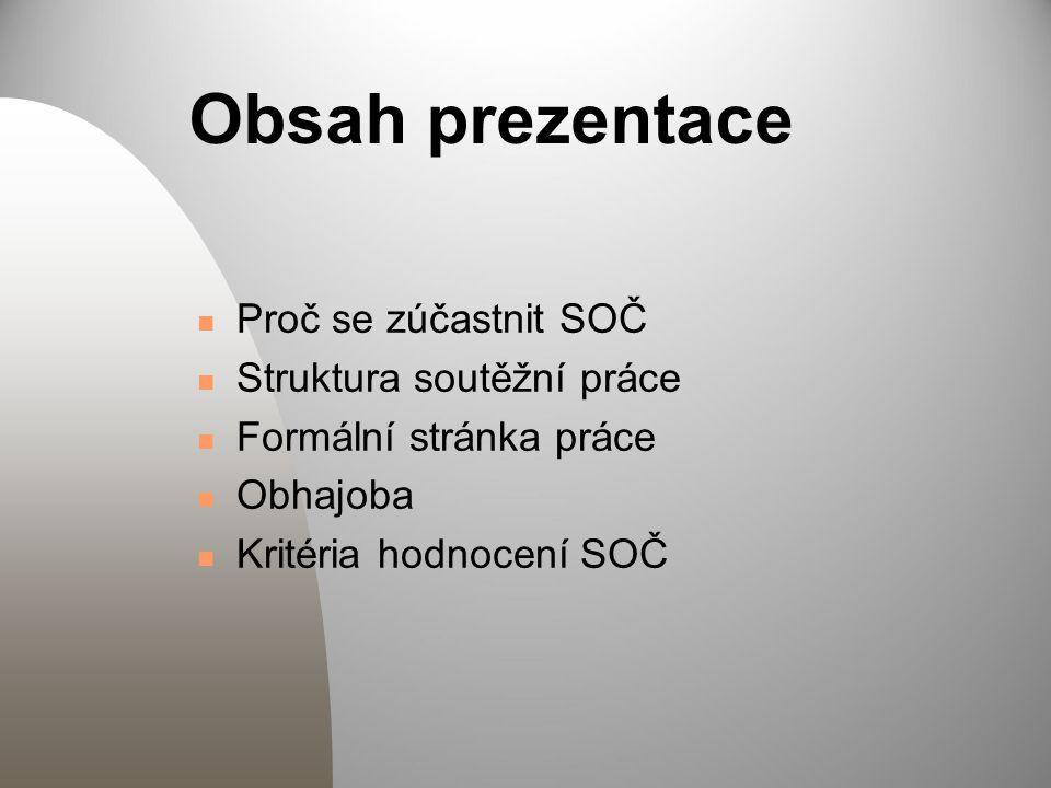 Obsah prezentace Proč se zúčastnit SOČ Struktura soutěžní práce