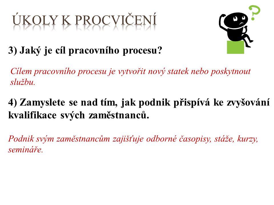 Úkoly k procvičení 3) Jaký je cíl pracovního procesu