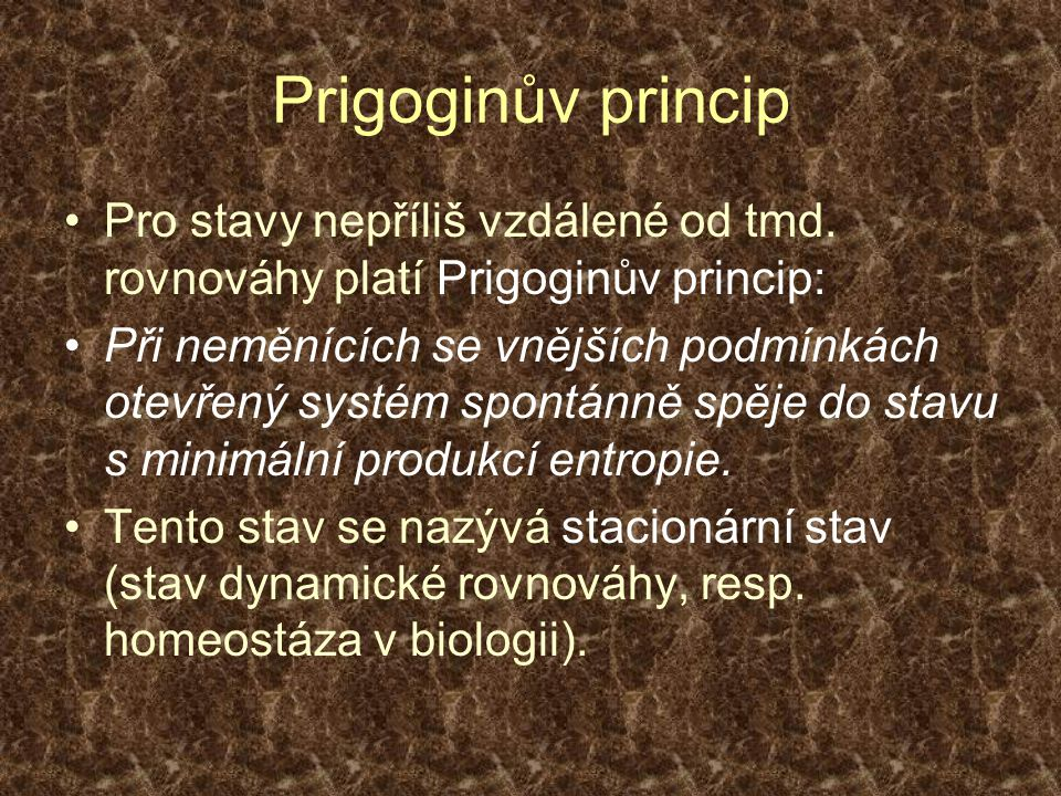 Prigoginův princip Pro stavy nepříliš vzdálené od tmd. rovnováhy platí Prigoginův princip: