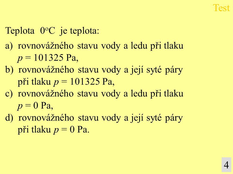 Test 4 Teplota 0oC je teplota: