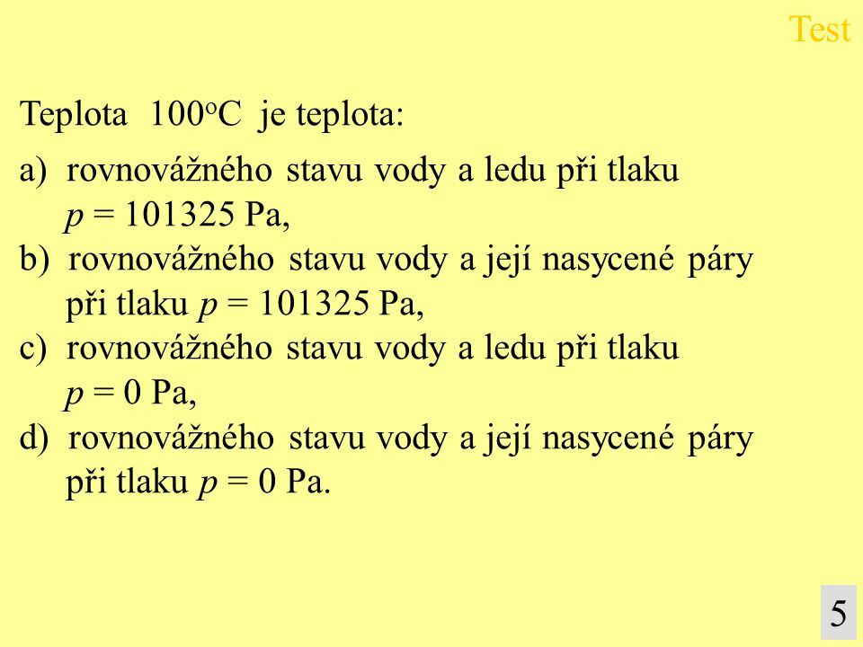 Test 5 Teplota 100oC je teplota:
